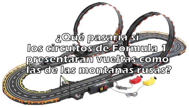 ¿Qué pasaría si los circuitos de Fórmula 1 presentaran vueltas como las de las montañas rusas?