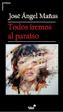 Todos iremos al paraíso - José Ángel Mañas