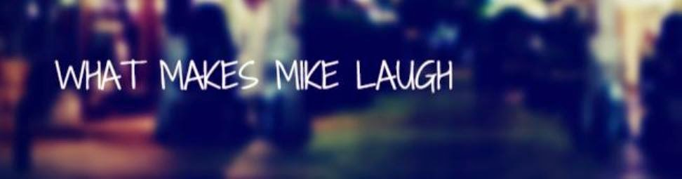 What Makes Mike Laugh