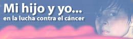 MI HIJO Y YO EN LA LUCHA CONTRA EL CANCER