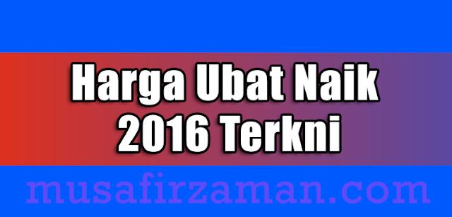 Harga Ubat Naik 2016