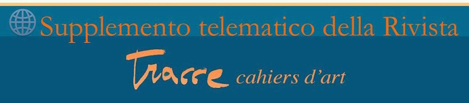 2016 – SUPPLEMENTO TELEMATICO DELLA RIVISTA TRACCE CAHIERS D'ART