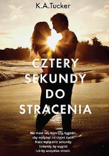 """Cztery sekundy do stracenia"" K.A. Tucker"