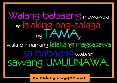 Walang babaeng mawawala sa lalaking nag-aalaga ng tama, wala din namang lalaking magsasawa sa babaeng walang sawang umuunawa.
