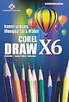 AJIBAYUSTORE Judul Buku : Kunci Sukses Menguasai & Mahir Corel Draw X6 Pengarang : A. Taufiq Hidayatullah   Penerbit : Langendari Publishing