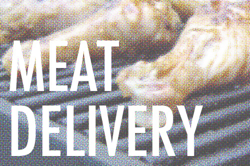 Getcha Meat Delivery, 'ere!