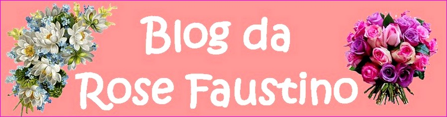 Blog da Rose Faustino