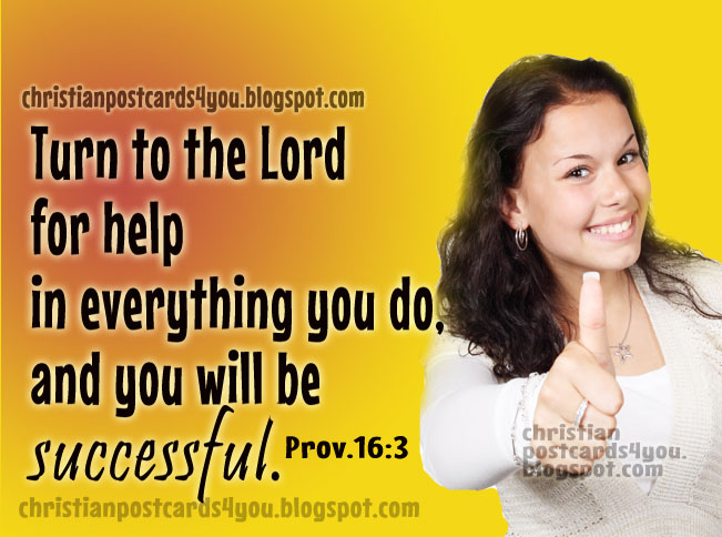 Turn to God for help. Christian free postcards, free cards for facebook, bible verses, success, how to be successful. Motivation quotes from Bible. Proverbs. Be successful.