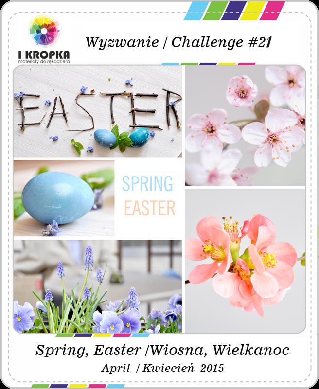http://pracownia-i-kropka.blogspot.com/2015/04/wyzwanie-challenge-21.html