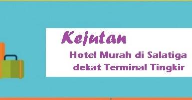 Kejutan Hotel Murah Di Salatiga Dekat Terminal Tingkir