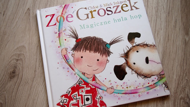 Chloe Inkpen, Mick Inkpen – Zoe i Groszek. Magiczne hula hop – Wydawnictwo Rea