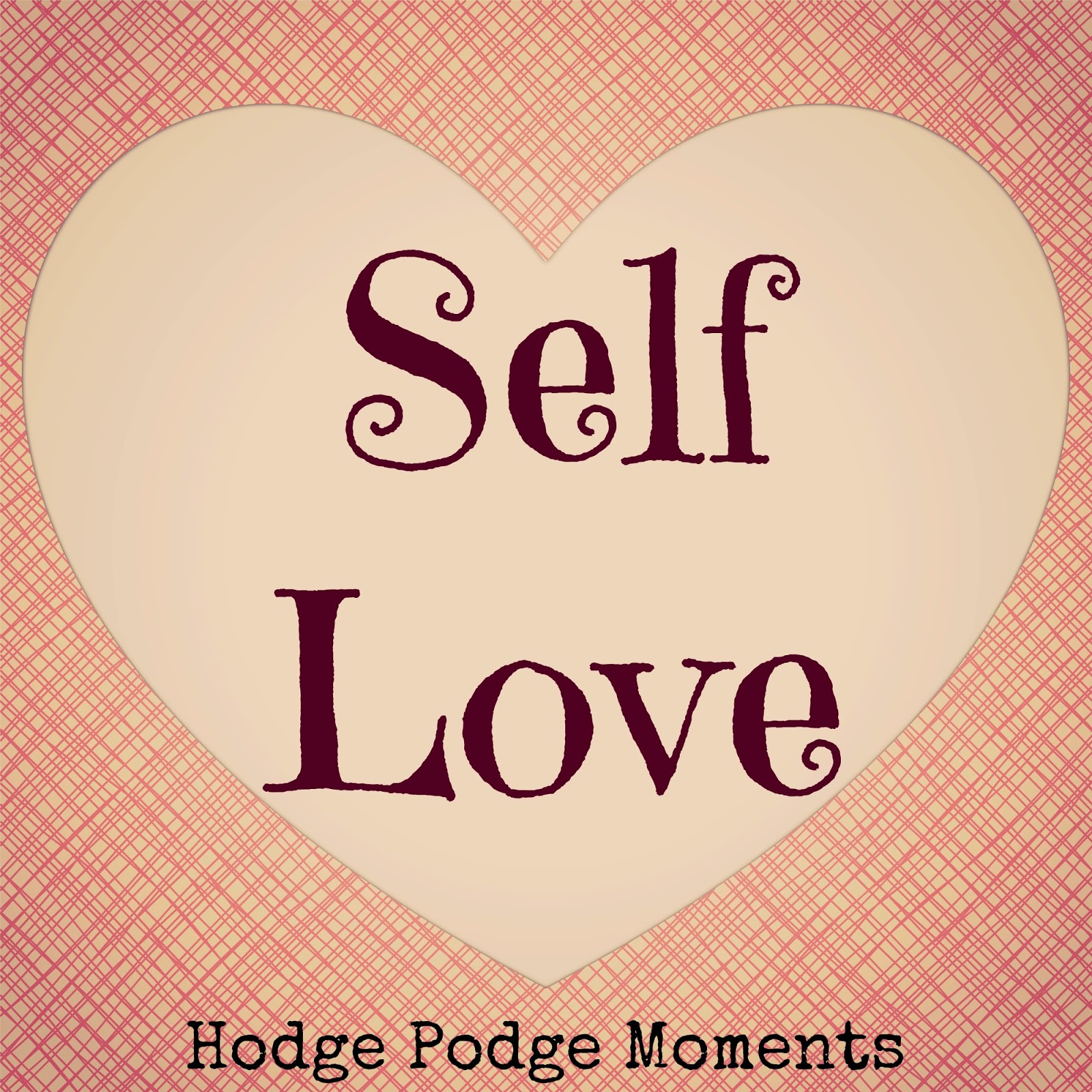 http://www.hodgepodgemoments.com/2015/02/show-yourself-some-love.html