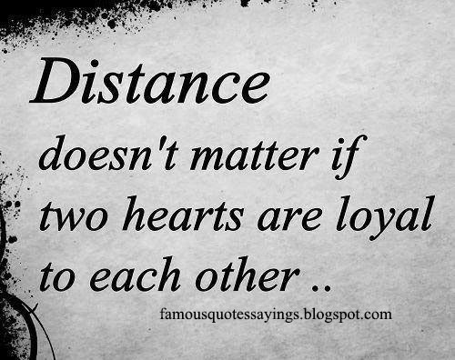 distance doesn t matter if two hearts are loyal to each