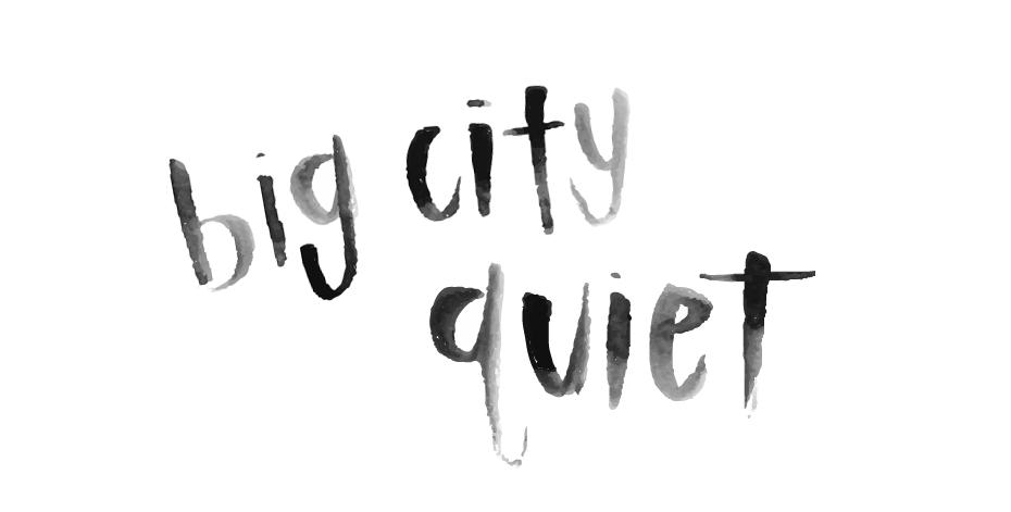 BIG CITY QUIET