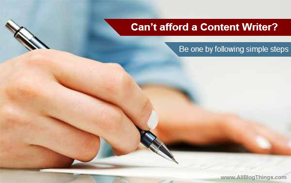 Can't afford a Content Writer? Be one by following simple steps