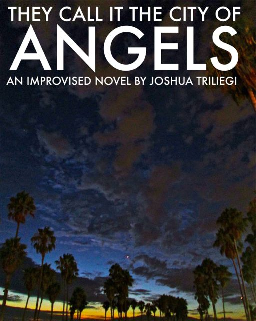 "The Original Fiction Series: "" THEY CALL  IT  THE  CITY  OF  ANGELS,"" began in 2013 with Season One. A Literary experiment that originally introduced five fictional families, through dozens of characters that came to life before our readers eyes, when Editor Joshua Triliegi, improvised an entire novel on a daily basis and publicly published each chapter on-line. Season Two was an entire smash hit with readers in Los Angeles, where the novel is set and quickly spread to communities around the world through translations. Season III began in August 2015 and the same rules applied.  The entire Final season was Improvised without Any Notes : A Chapter a Day"