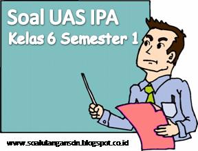 Soal UAS IPA Kelas 6 Semester 1 KTSP