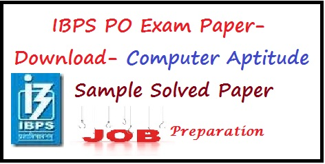 Download- Computer Aptitude Solved Paper For Upcoming IBPS Exam 2013