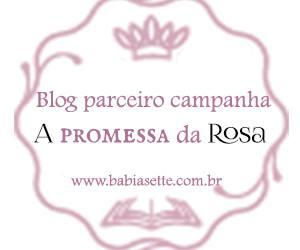 Camapanha A Promessa da Rosa - Babi A. Sette