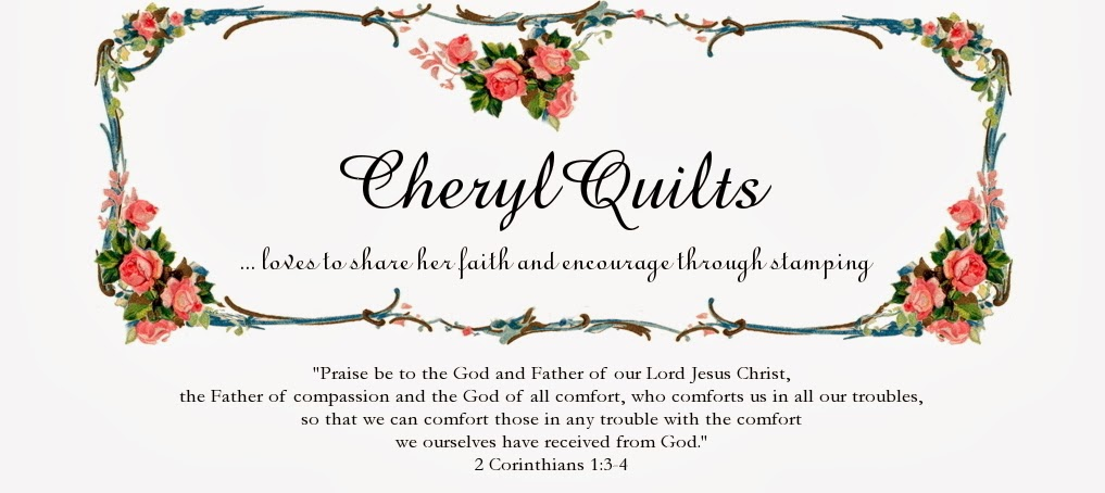 CherylQuilts … loves to share her faith and encourage through stamping