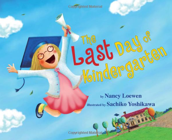 http://www.amazon.com/Last-Day-Kindergarten-Nancy-Loewen/dp/0761458077/ref=sr_1_1?s=books&ie=UTF8&qid=1402599250&sr=1-1&keywords=last+day+of+kindergarten