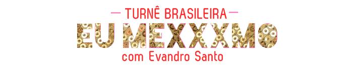 Agenda do Espetáculo Eu Mexxxmo | Evandro Santo | Christian Pior  | Eu Mexxxmo Brasil Tour