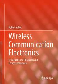 Wireless Communication Electronics: Introduction to RF circuit and Design Techniques