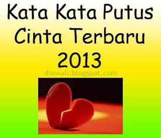 Kata Kata Putus Cinta Terbaru 2013 ini di ucapkan saat ada tidak kecocokan pada pasangan. Kata putus cinta memang menyakitkan tetapi harus melupakan kesedihan.