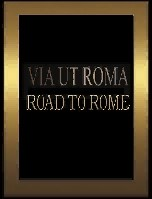 Via Ut Roma [Road To Rome]