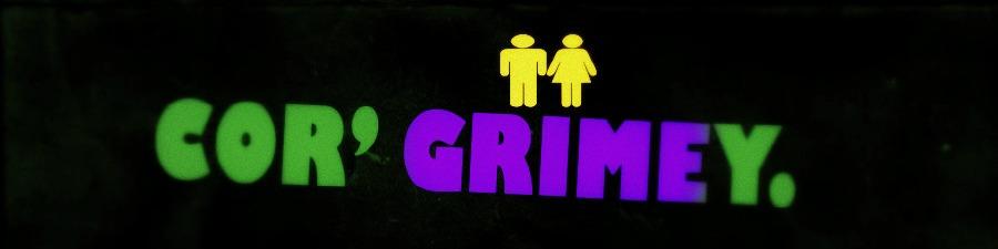 Cor' Grimey