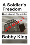 The Lebouef Chronicles: A Soldier's Freedom