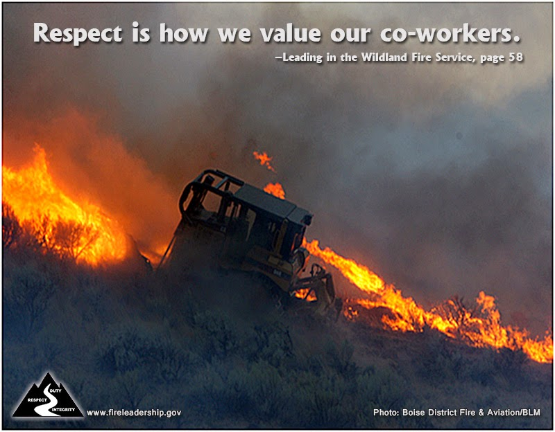 Respect is how we value our co-workers. –Leading in the Wildland Fire Service, page 58