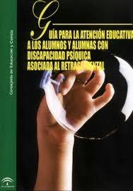 http://www.juntadeandalucia.es/educacion/portal/com/bin/portal/Contenidos/Consejeria/PSE/Publicaciones/Alumnado_con_Necesidades_Educativas_Especiales/Guia_Alumnado_Retraso_Mental/guxa_alumnos_discapacidad_psxquica_asociada_al_retraso_mental.pdf