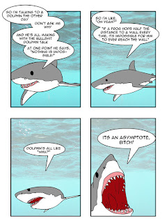 shark tells dolphin about asymptote, shark dolphin, so i am talking to a dolphin the other day dont ask me why and he is all making the bullshit dolphin talk at one point he says nothing is impossible so i am like oh yeah if a frog hops hald the distance to a wall every time it is impossible for him to ever reach the wall dolphin is all like wha its an asymptote bitch