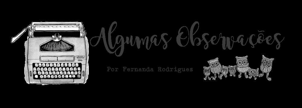 Algumas Observações | Por Fernanda Rodrigues