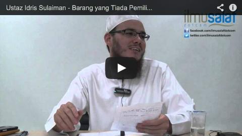 Ustaz Idris Sulaiman – Barang yang Tiada Pemilik, Adakah Kita Boleh Ambil?