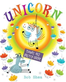 http://www.amazon.com/Unicorn-Thinks-Hes-Pretty-Great/dp/1423159527/ref=sr_1_1?s=books&ie=UTF8&qid=1392065460&sr=1-1&keywords=unicorn+thinks+he%27s+pretty+great
