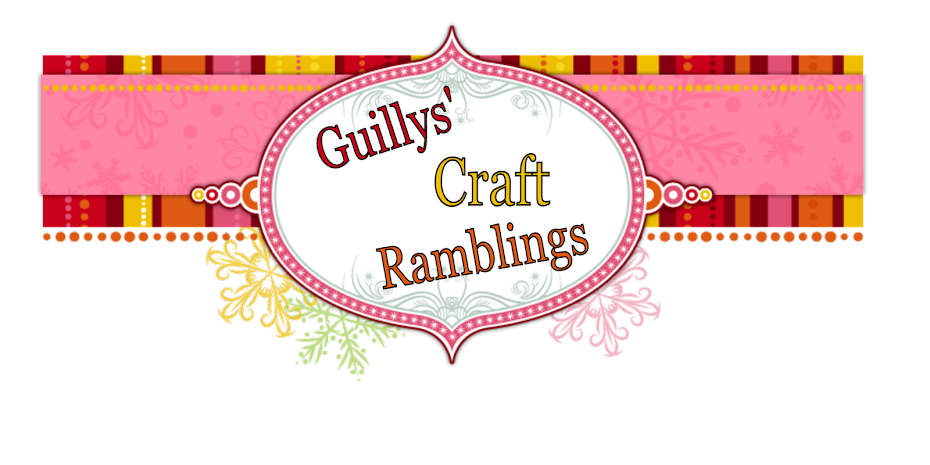 Guillys Craft Ramblings