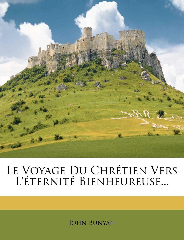 John Bunyan-Le Voyage Du Chrétien Vers L'éternité Bienheureuse-