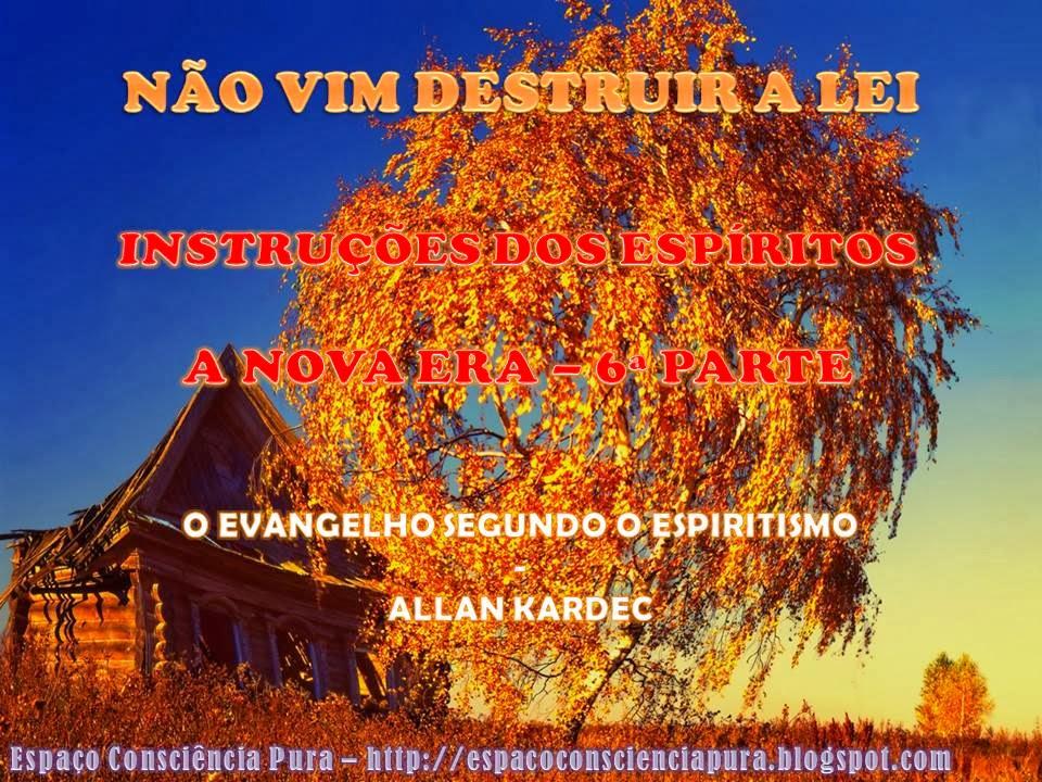 Espaço Consciência Pura, http://espacoconscienciapura.blogspot.com/, O Evangelho Segundo O Espiritismo - Allan Kardec, Espiritismo, Deus, Cristo, Moisés, Instruções dos Espíritos, A Nova Era