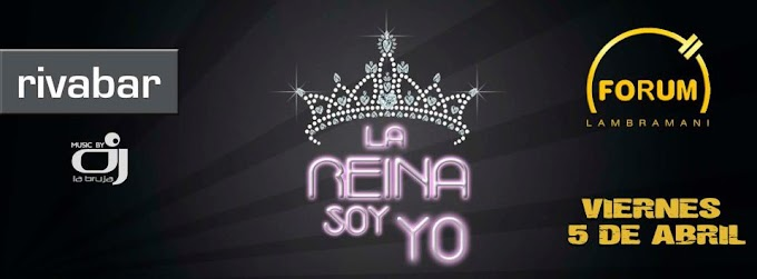 """Fiesta """"La Reina Soy Yo"""" en la Forum (05 de abril)"""
