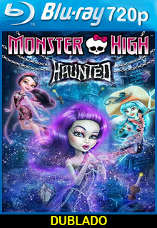 Assistir Monster High Assombrada Dublado