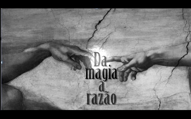 Da magia à razão