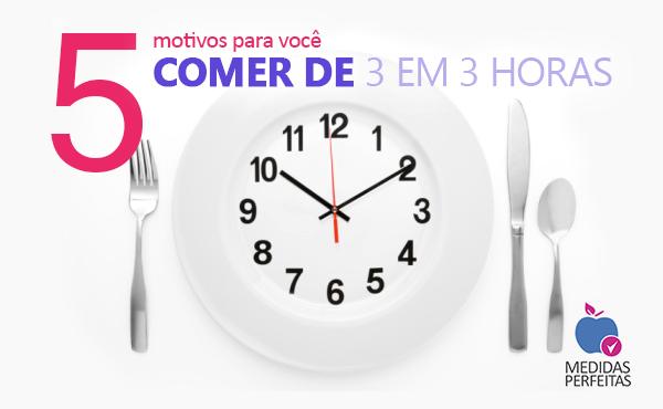 5 MOTIVOS PARA COMER DE 3 EM 3 HORAS
