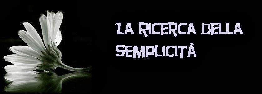 LA RICERCA DELLA SEMPLICITA'
