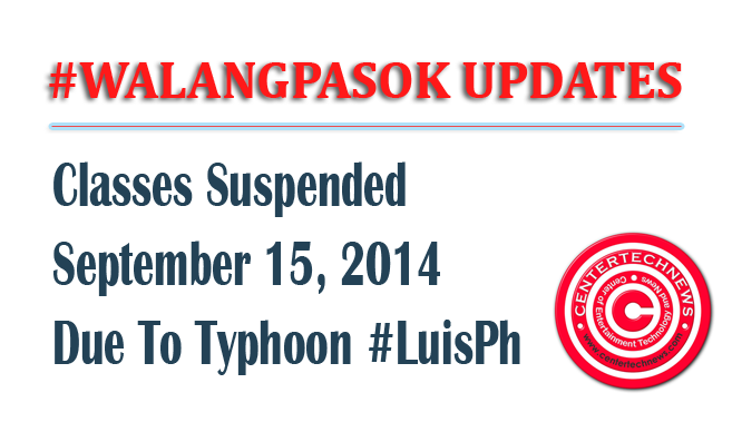 #WalangPasok List of Classes Suspended Monday September 15, 2014 due to Typhoon #LuisPh