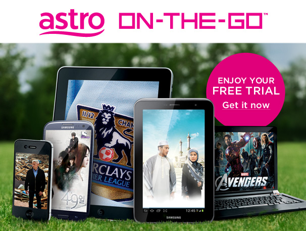 Get Astro On-The-Go Free Trial now @ www.astro.com.my/onthego/getitnow