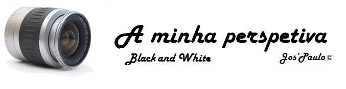 A minha perspetiva Black and White