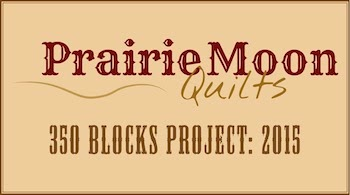 Prairie Moon Quilts' 350 Blocks Project