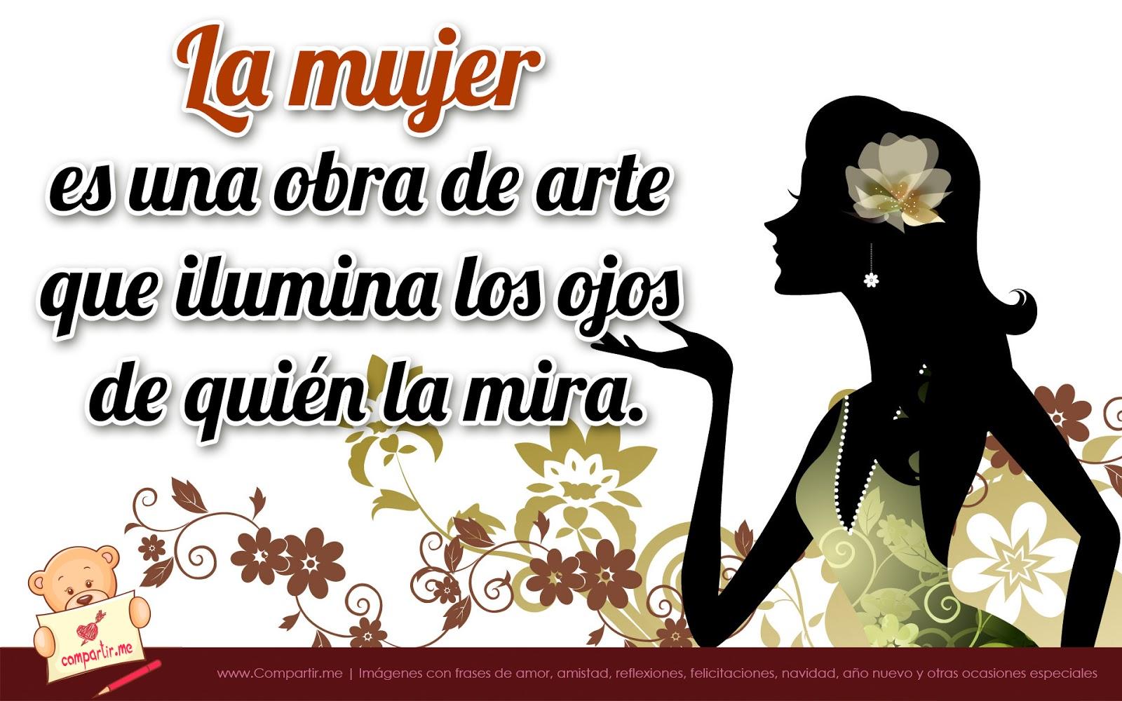 La mujer es una obra de arte que ilumina los ojos de quién la mira